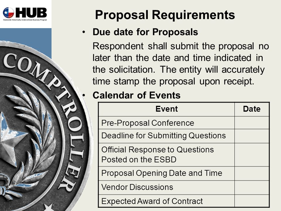 Proposal Requirements Due date for Proposals Respondent shall submit the proposal no later than the date and time indicated in the solicitation.