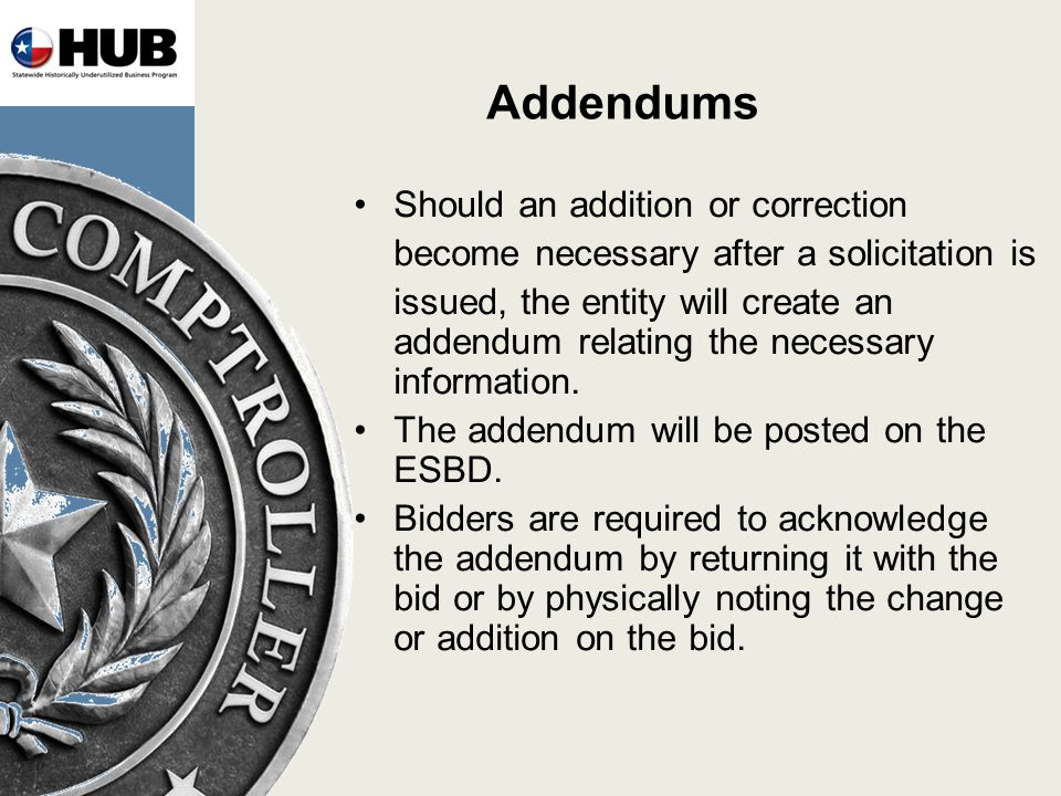 Addendums Should an addition or correction become necessary after a solicitation is issued, the entity will create an addendum relating the necessary information.