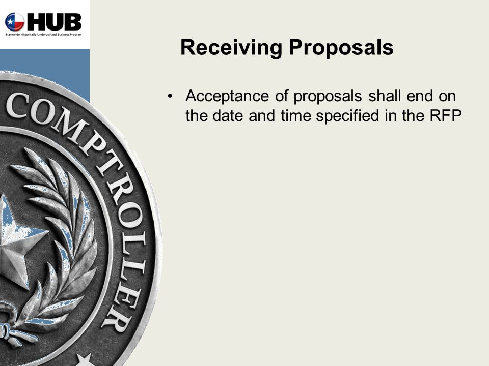 Receiving Proposals Acceptance of proposals shall end on the date and time specified in the RFP