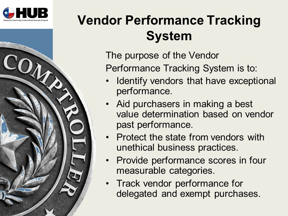 Vendor Performance Tracking System The purpose of the Vendor Performance Tracking System is to: Identify vendors that have exceptional performance.