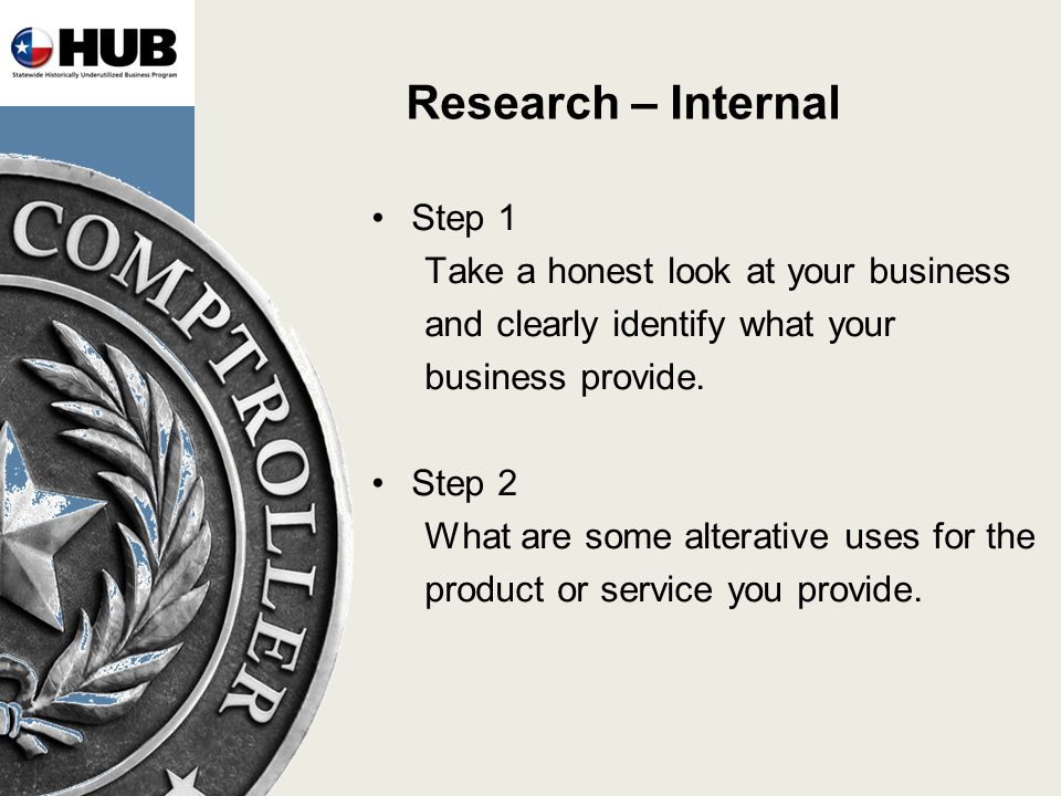 Research – Internal Step 1 Take a honest look at your business and clearly identify what your business provide.