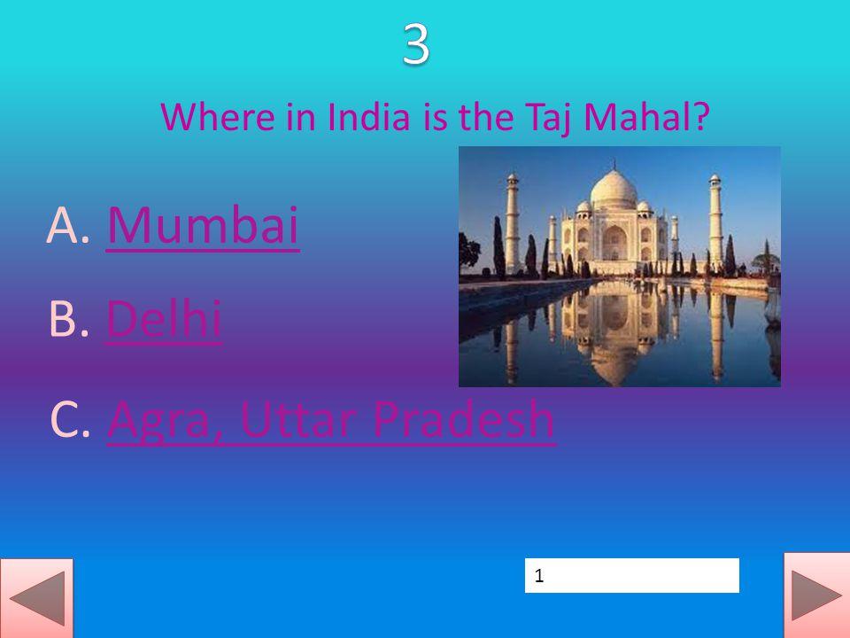Where in India is the Taj Mahal. A. MumbaiMumbai B.