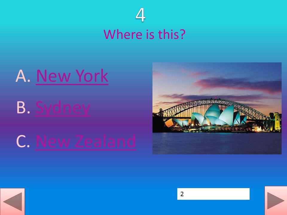 Where is this? A. New YorkNew York B. SydneySydney C. New ZealandNew Zealand 2