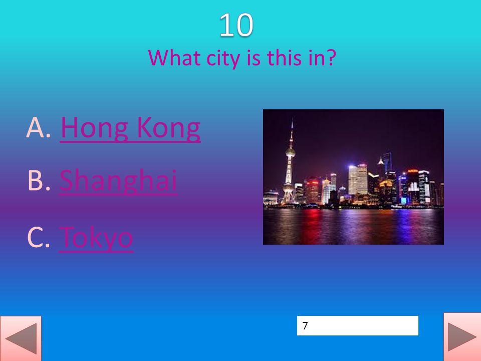 What city is this in? A. Hong KongHong Kong B. ShanghaiShanghai C. TokyoTokyo 7