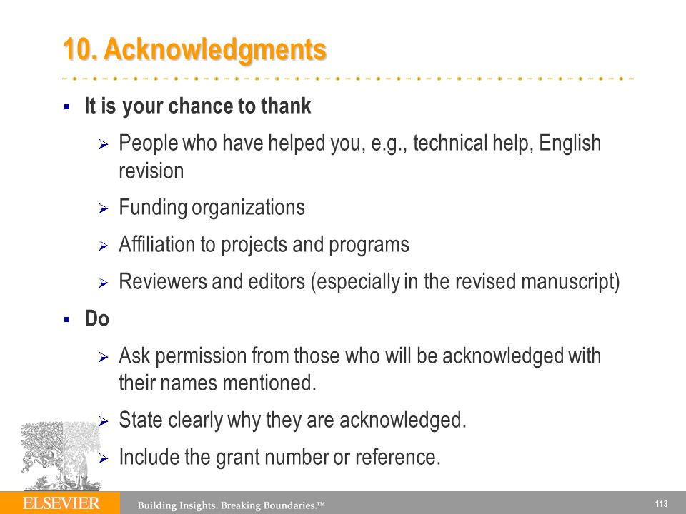 113 10. Acknowledgments It is your chance to thank People who have helped you, e.g., technical help, English revision Funding organizations Affiliatio