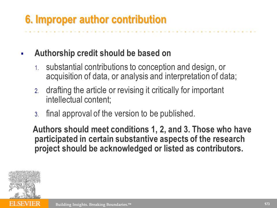 173 6.Improper author contribution Authorship credit should be based on 1.