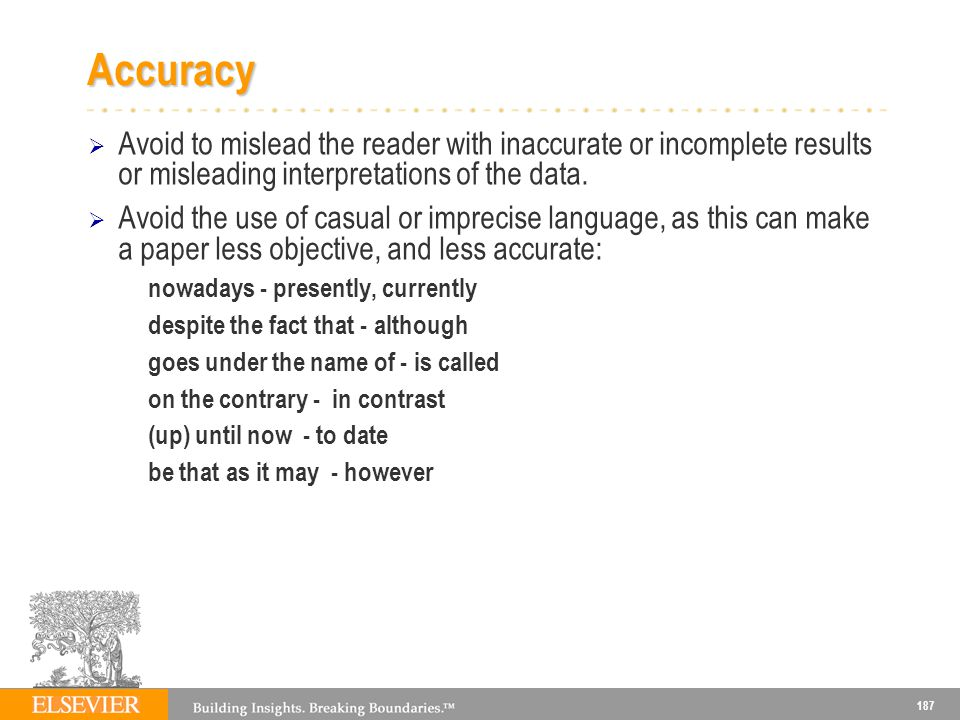 187 Accuracy Avoid to mislead the reader with inaccurate or incomplete results or misleading interpretations of the data.