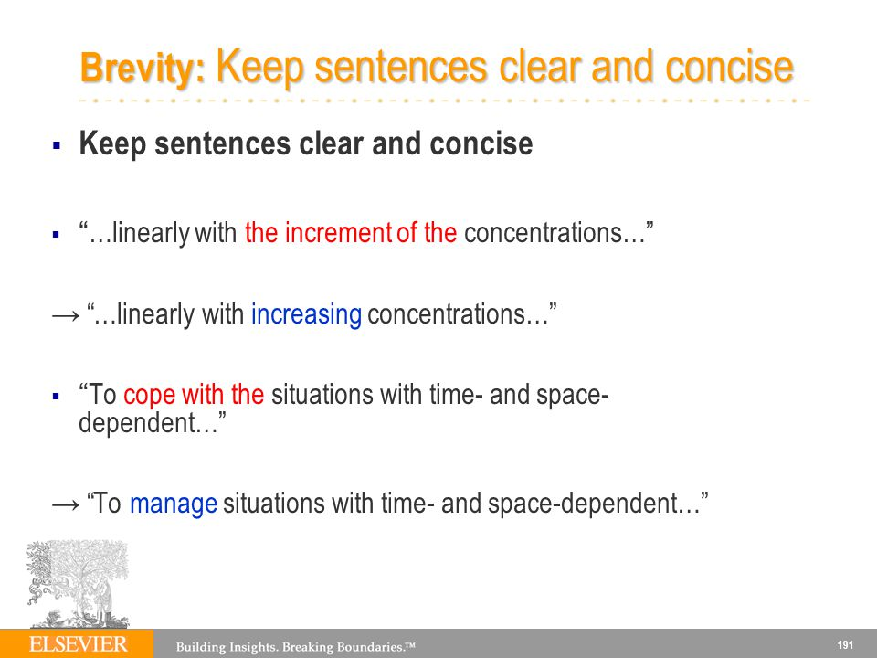 191 Brevity: Keep sentences clear and concise Keep sentences clear and concise …linearly with the increment of the concentrations… …linearly with incr