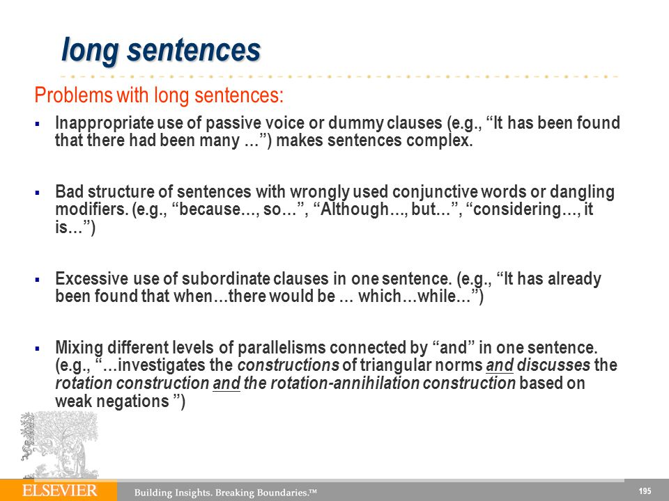 195 long sentences Problems with long sentences: Inappropriate use of passive voice or dummy clauses (e.g., It has been found that there had been many