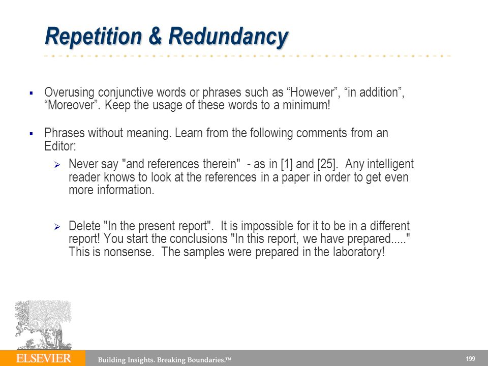 199 Repetition & Redundancy Overusing conjunctive words or phrases such as However, in addition, Moreover.