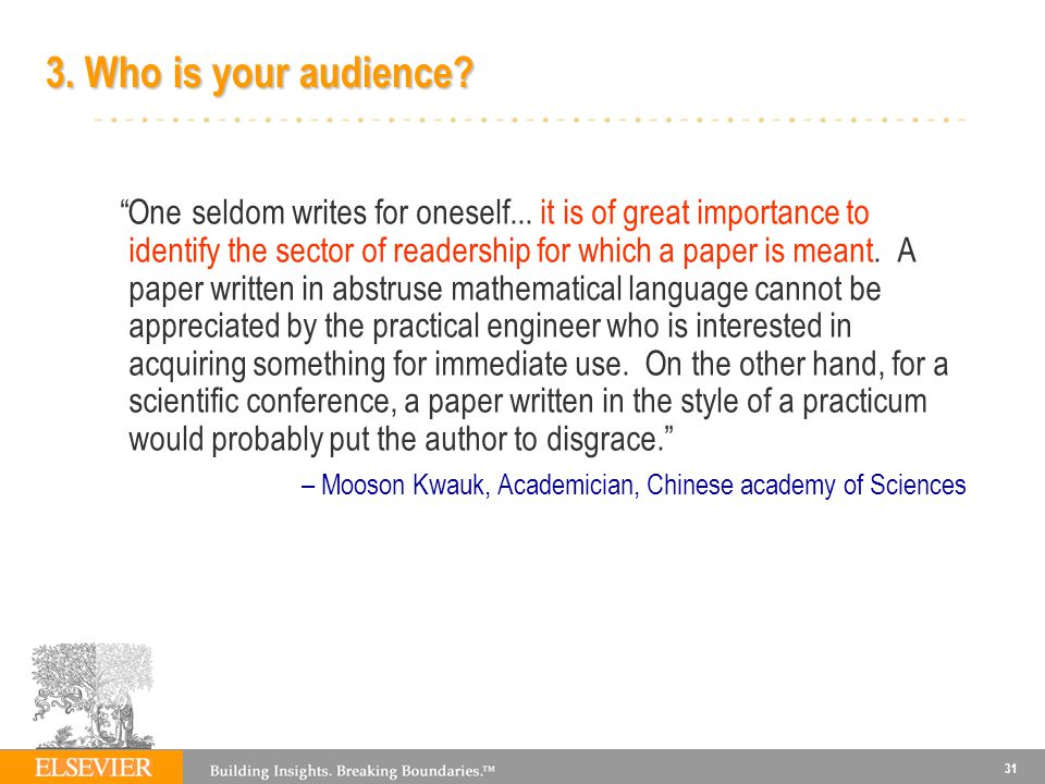 31 3.Who is your audience. One seldom writes for oneself...