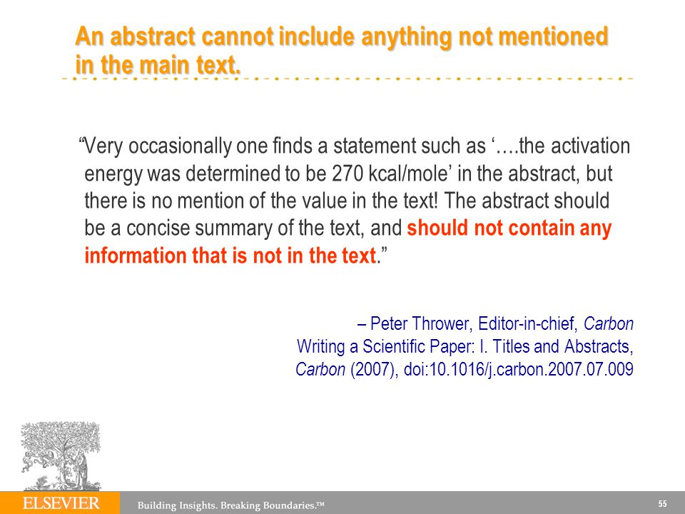 55 An abstract cannot include anything not mentioned in the main text. Very occasionally one finds a statement such as ….the activation energy was det
