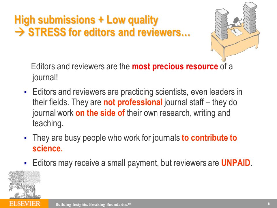 8 High submissions + Low quality STRESS for editors and reviewers… Editors and reviewers are the most precious resource of a journal.