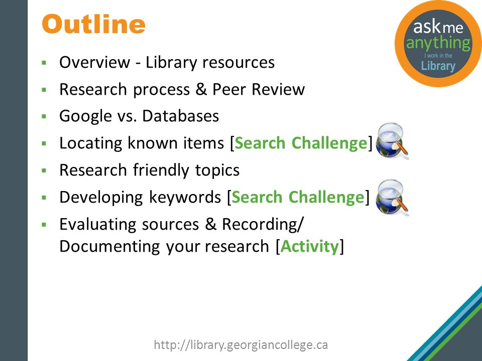Library Resources Start at the library website: http://library.georgiancollege.ca http://library.georgiancollege.ca Use the new website (link at top of page) Check your research guide – Tipsheets & Tutorials tab for annotated bibliography info