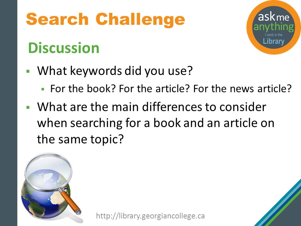 Search Challenge http://library.georgiancollege.ca Discussion What keywords did you use.