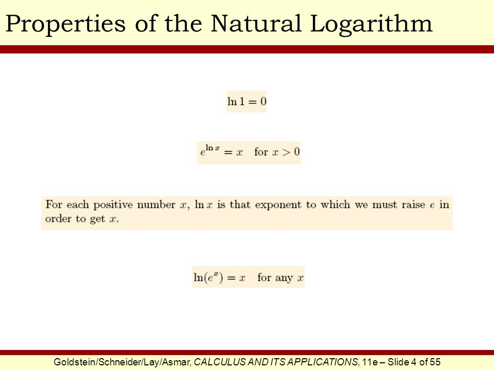 Goldstein/Schneider/Lay/Asmar, CALCULUS AND ITS APPLICATIONS, 11e – Slide 4 of 55 Properties of the Natural Logarithm