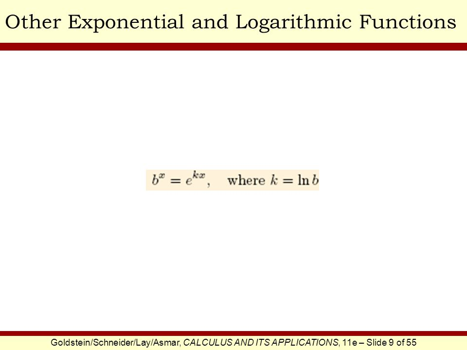 Goldstein/Schneider/Lay/Asmar, CALCULUS AND ITS APPLICATIONS, 11e – Slide 9 of 55 Other Exponential and Logarithmic Functions