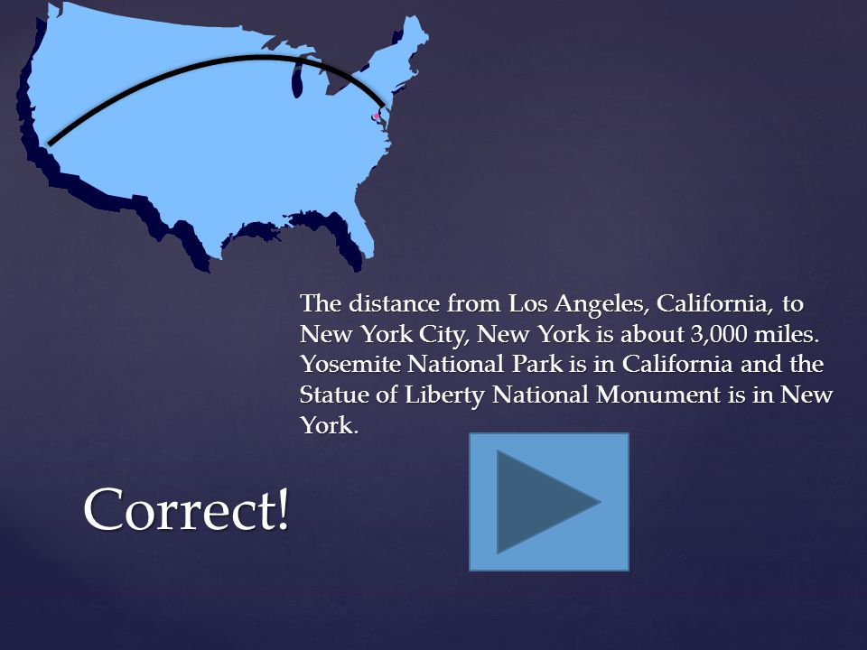 The distance from Los Angeles, CA to New York City, New York is about 3,000 miles.