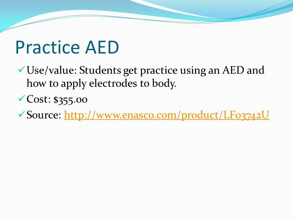 Practice AED Use/value: Students get practice using an AED and how to apply electrodes to body.