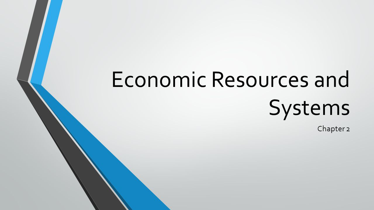 Economic Resources and Systems Chapter 2