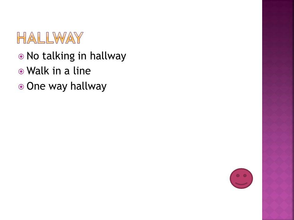 No talking in hallway Walk in a line One way hallway