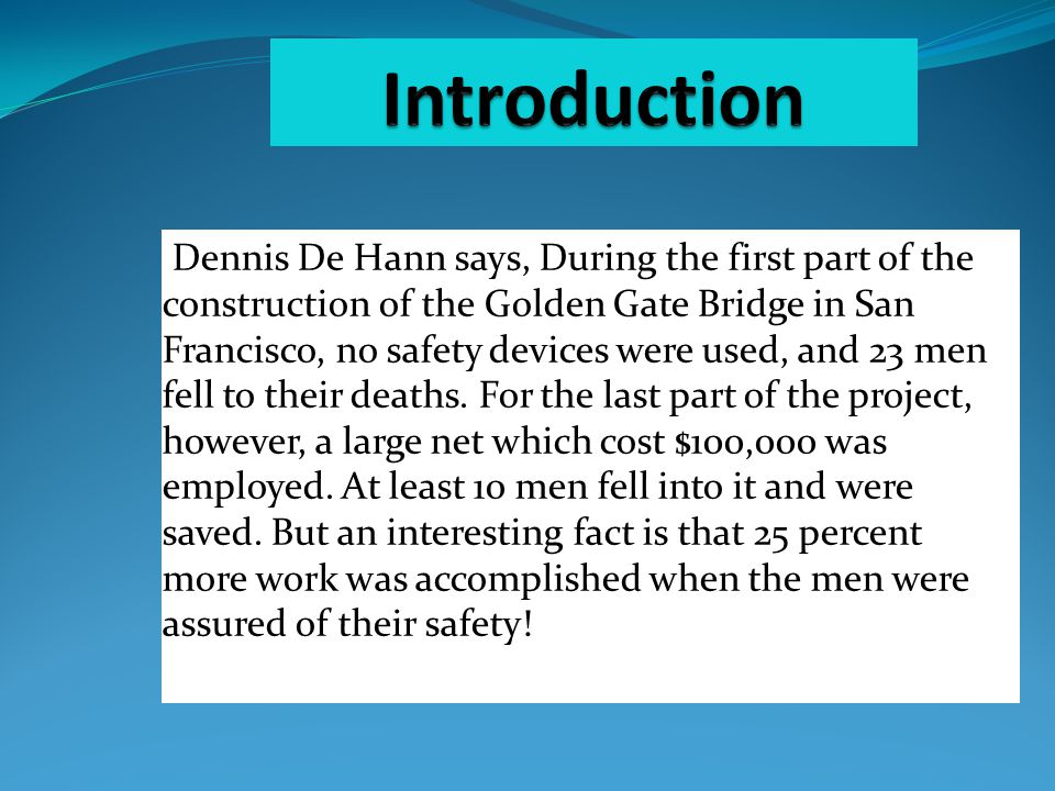 Dennis De Hann says, During the first part of the construction of the Golden Gate Bridge in San Francisco, no safety devices were used, and 23 men fell to their deaths.