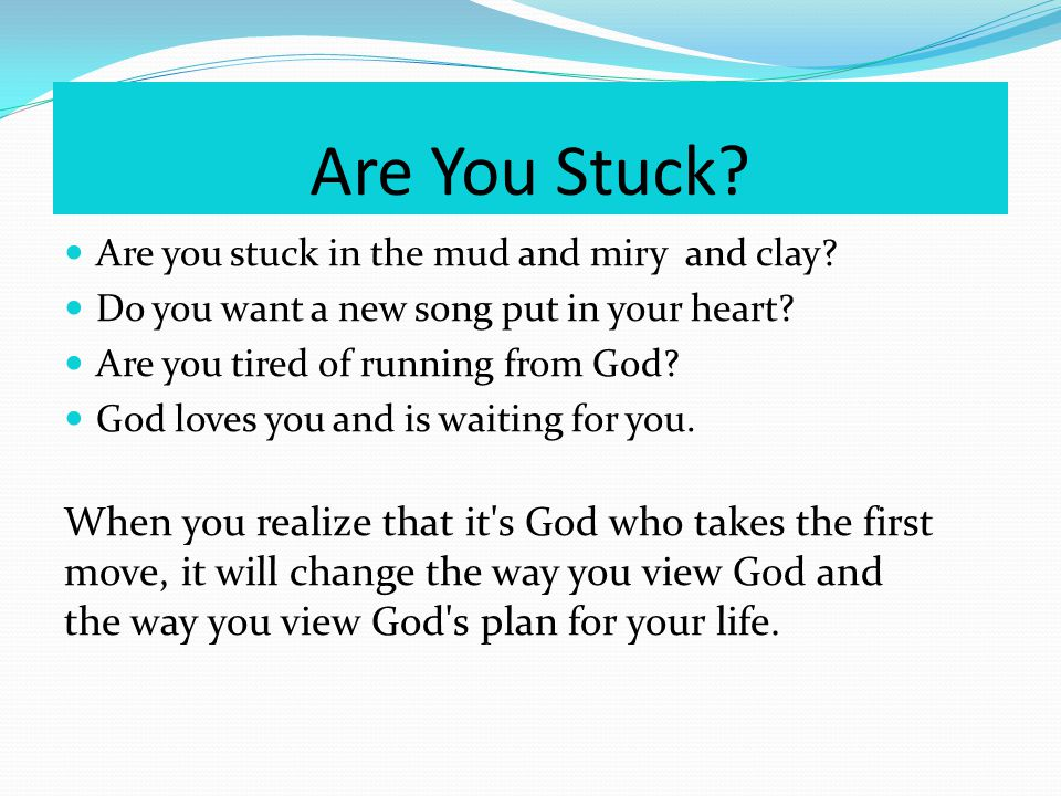 Are You Stuck. Are you stuck in the mud and miry and clay.
