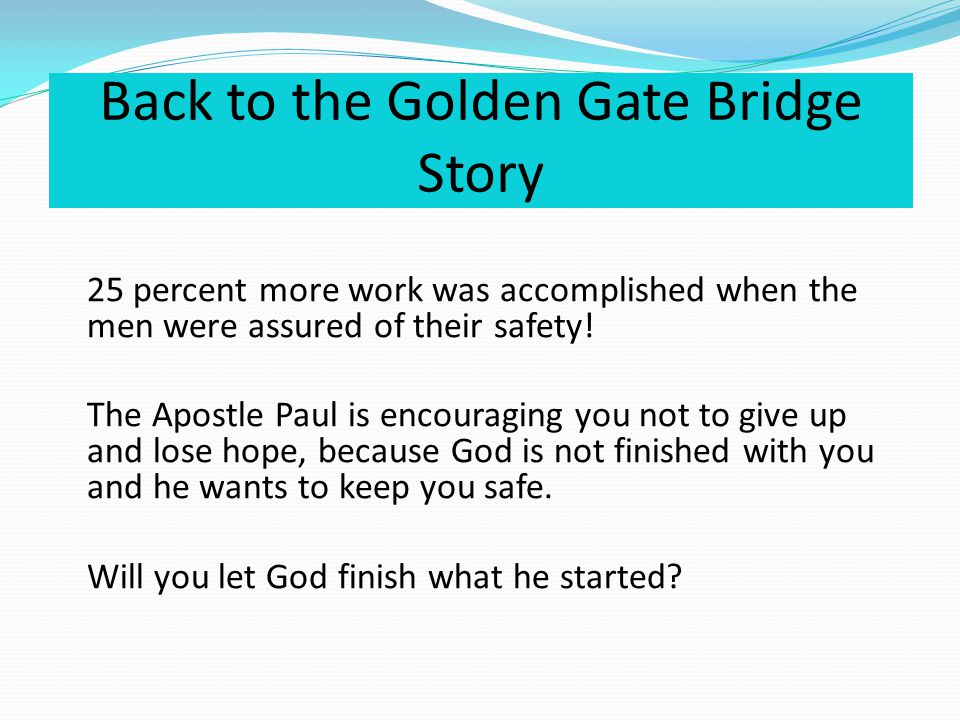 Back to the Golden Gate Bridge Story 25 percent more work was accomplished when the men were assured of their safety.