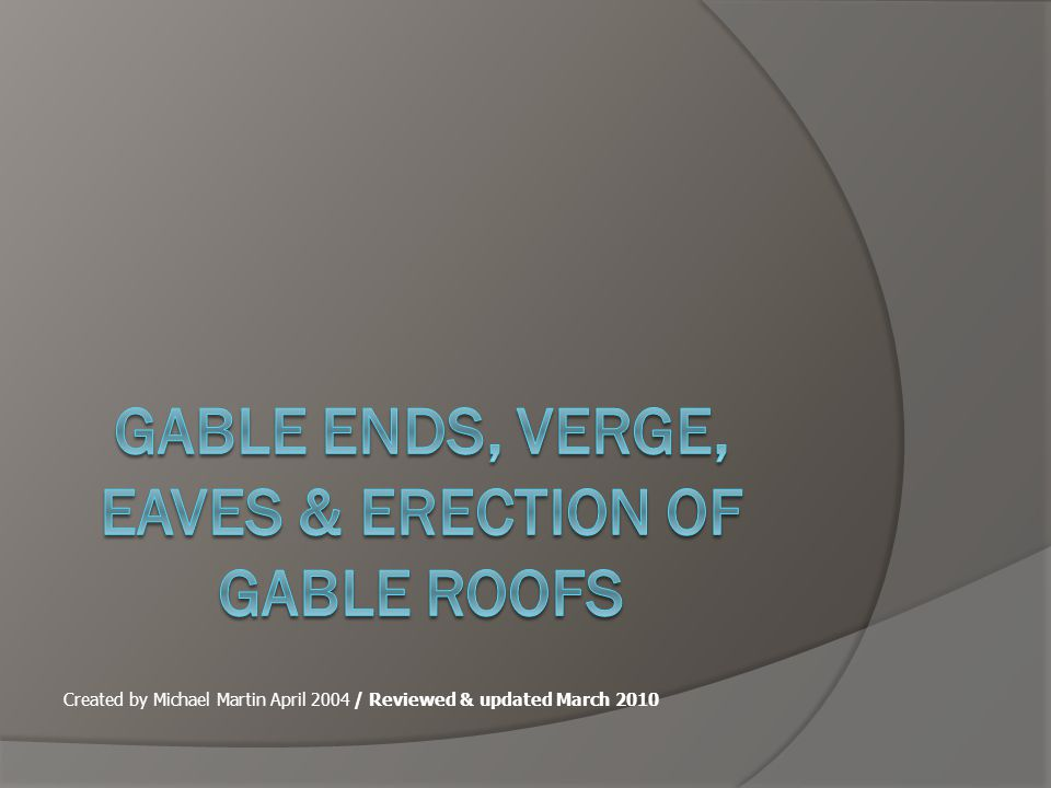 Gable Ends, Verge, Eaves & Erection Procedure Your ref: Carp.