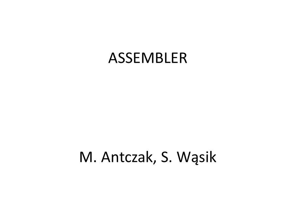 ASSEMBLER M. Antczak, S. Wąsik