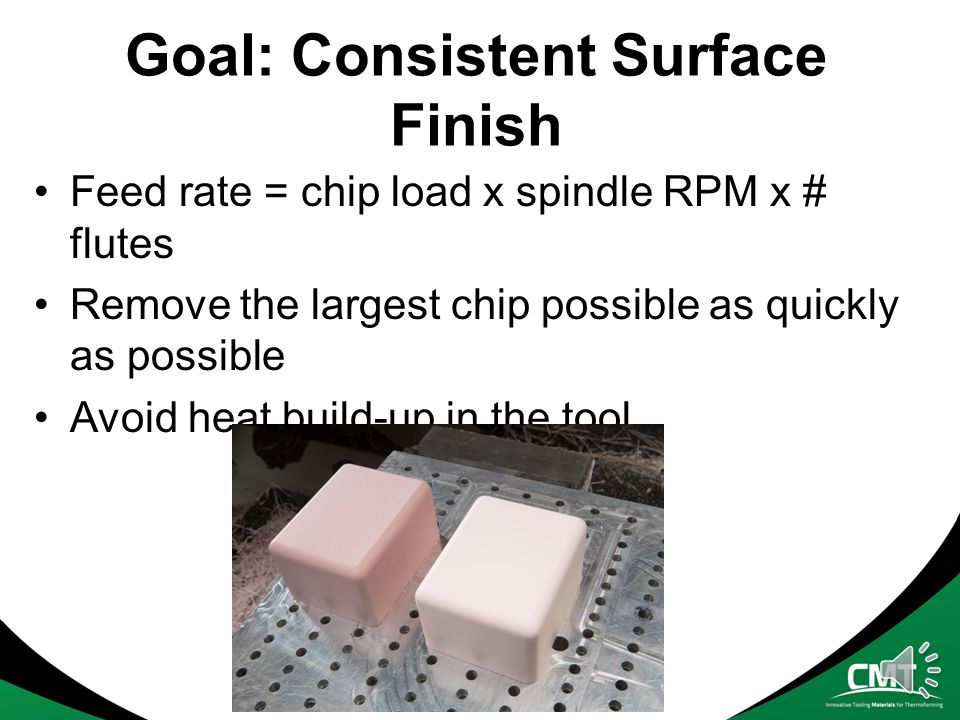 General Machining Guidelines Syntactic foam behaves like plastic during machining Big chips are better than small chips Controlling the heat of the cutting tool is critical Start a conversation with your tool vendor