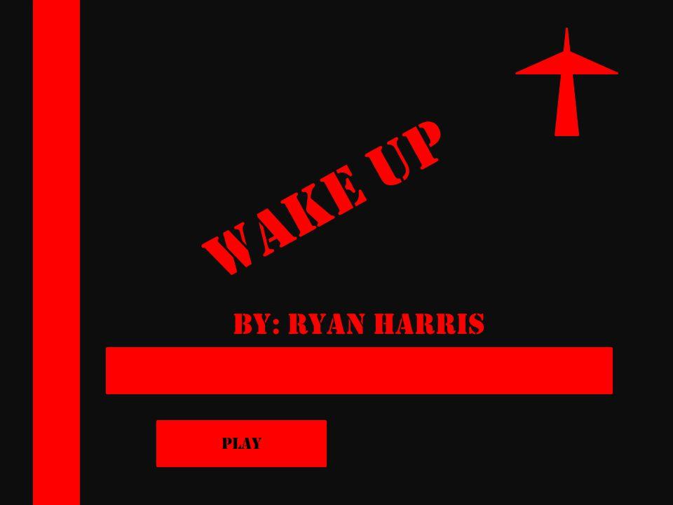 Wake Up By: Ryan Harris Play