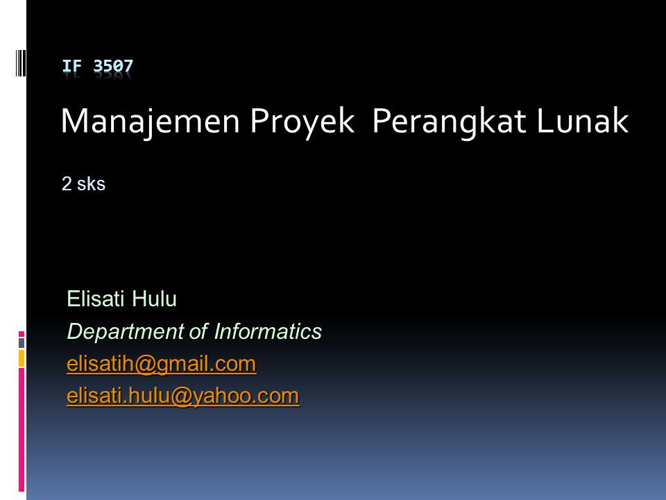 Manajemen Proyek Perangkat Lunak 2 sks Elisati Hulu Department of Informatics elisatih@gmail.com elisati.hulu@yahoo.com