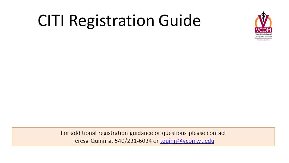 For additional registration guidance or questions please contact Teresa Quinn at 540/ or CITI Registration Guide