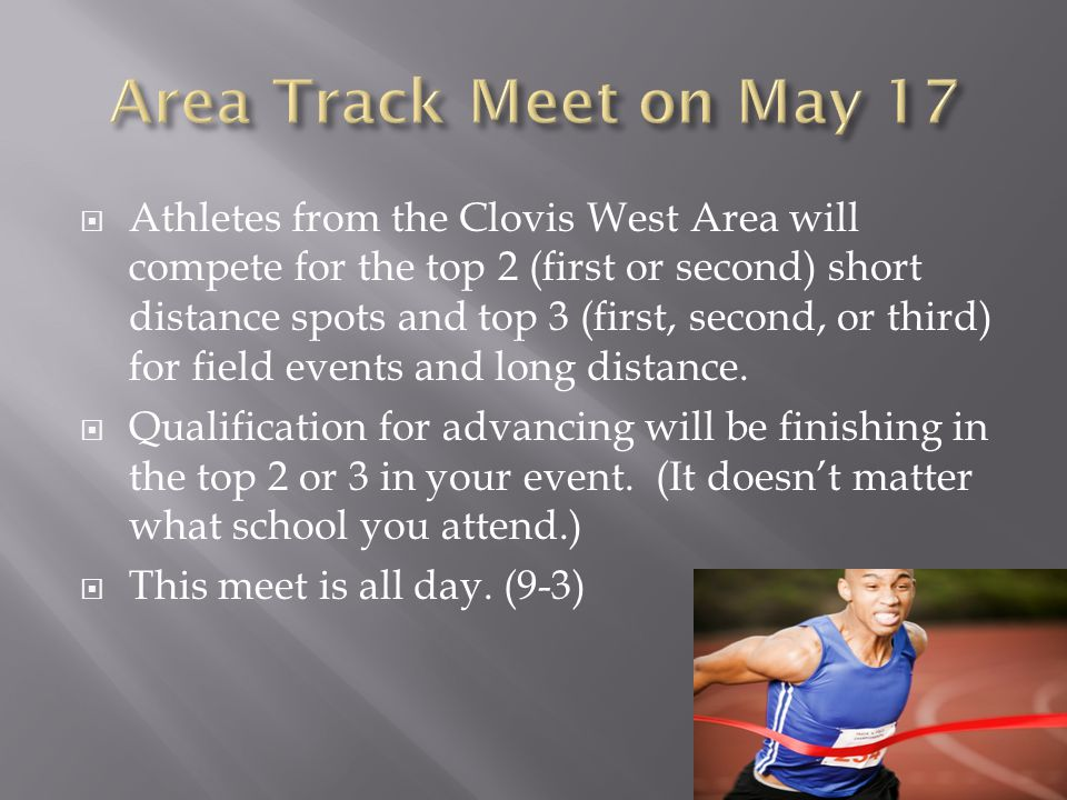 Uniforms will be passed out for this event Clovis West Meet: Begins at 12:00 and athletes will try to be the top 2 FROM FORT WASHINGTON in order to qualify for the meet on May 17 If your child doesnt finish in the top 2 from FORT WASHINGTON, his/her track season for that event is over.