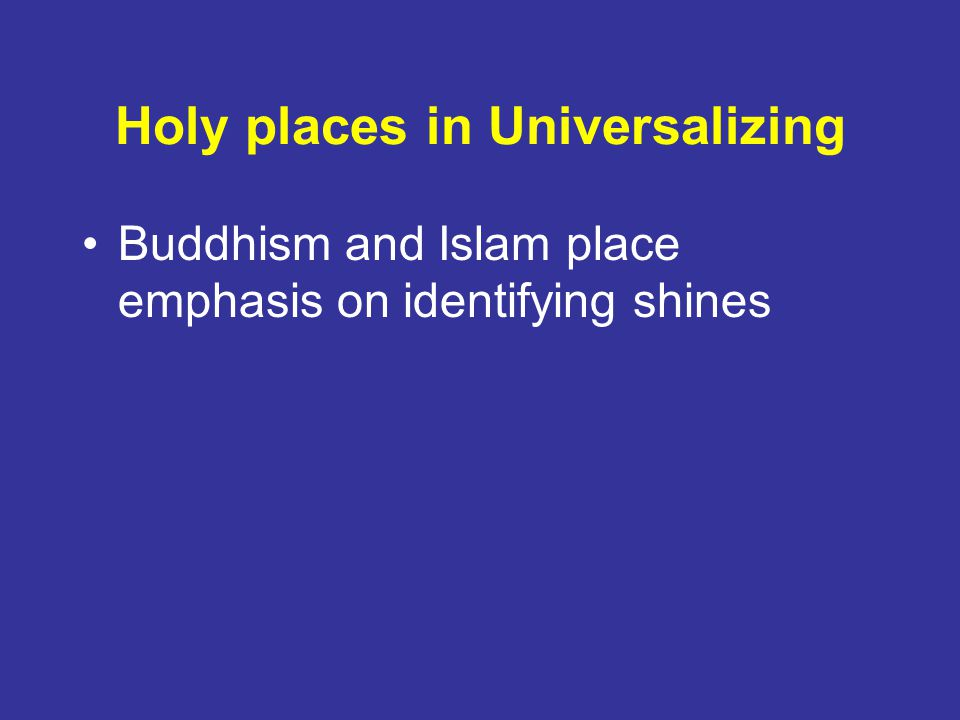 Holy places in Universalizing Buddhism and Islam place emphasis on identifying shines