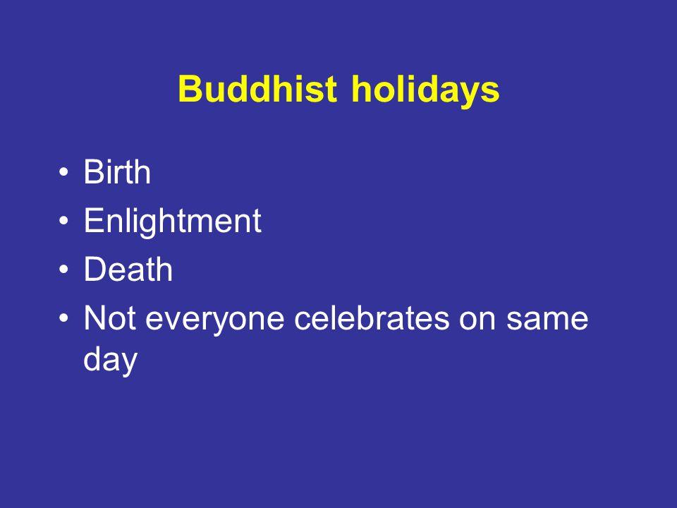 Buddhist holidays Birth Enlightment Death Not everyone celebrates on same day