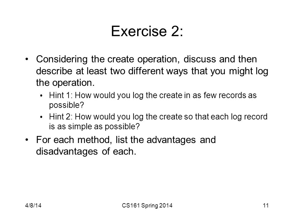 Exercise 2: Considering the create operation, discuss and then describe at least two different ways that you might log the operation.