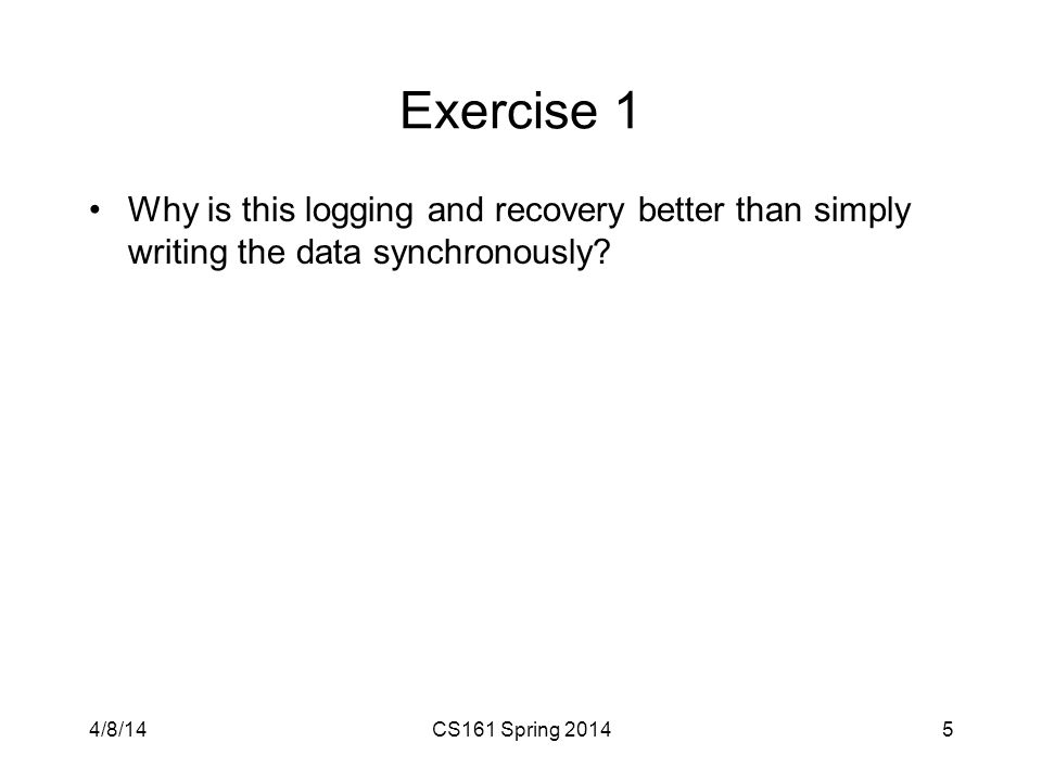 Exercise 1 Why is this logging and recovery better than simply writing the data synchronously.