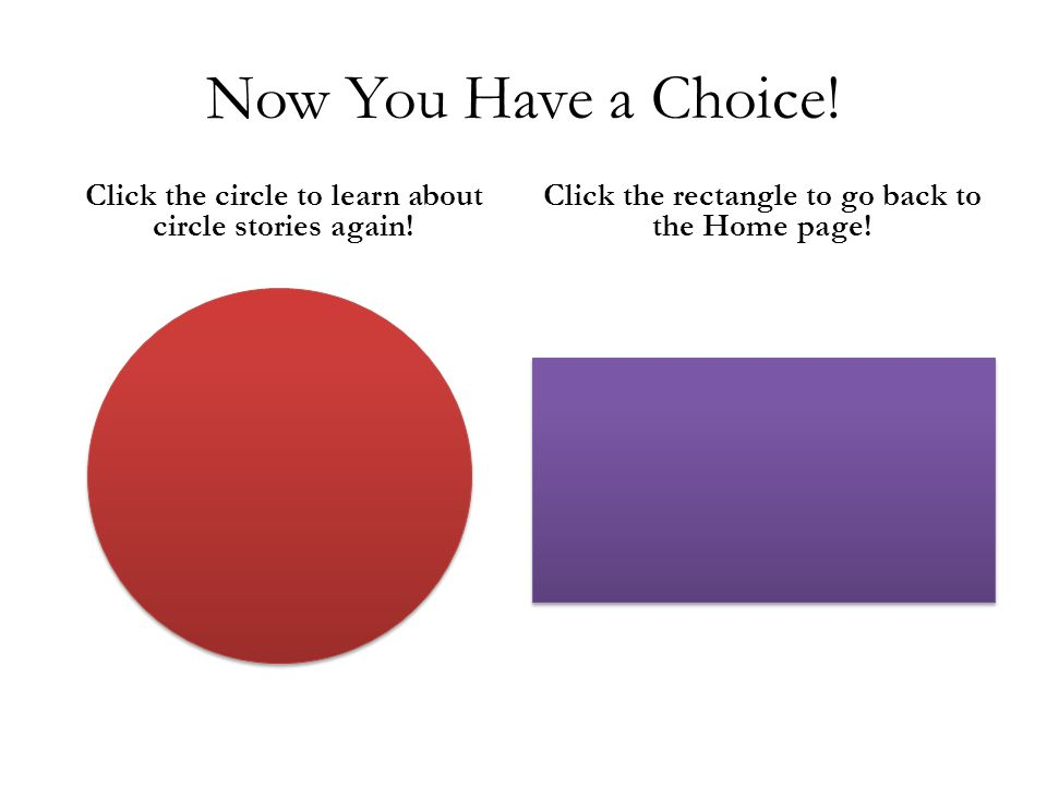 Now You Have a Choice. Click the circle to learn about circle stories again.