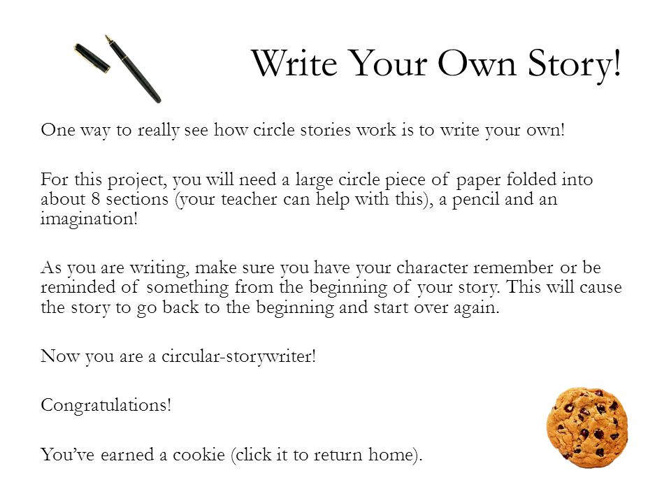Write Your Own Story. One way to really see how circle stories work is to write your own.