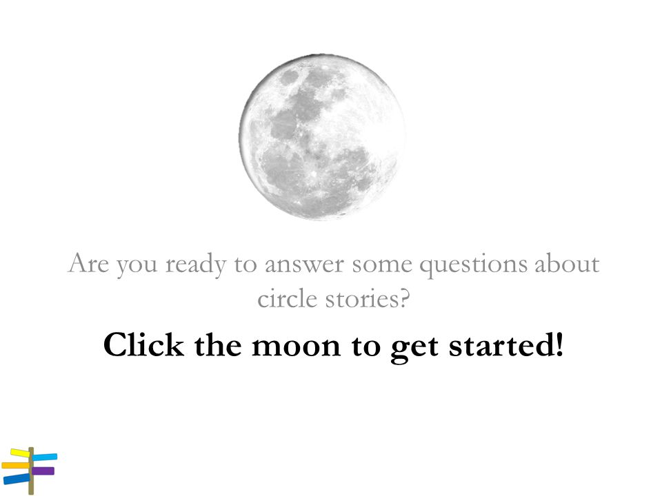 Click the moon to get started! Are you ready to answer some questions about circle stories