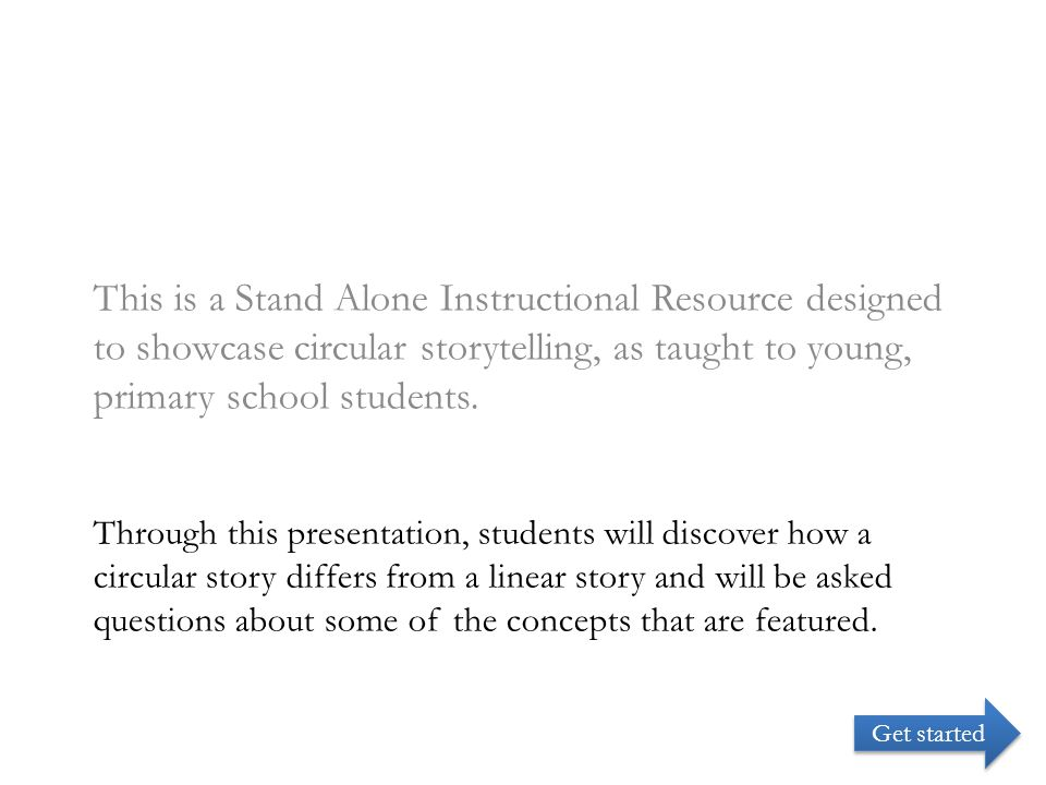 Through this presentation, students will discover how a circular story differs from a linear story and will be asked questions about some of the concepts that are featured.