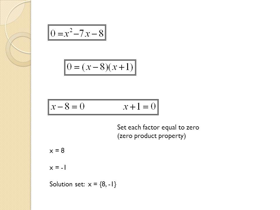 x = 8 x = -1 Solution set: x = {8, -1} Set each factor equal to zero (zero product property)