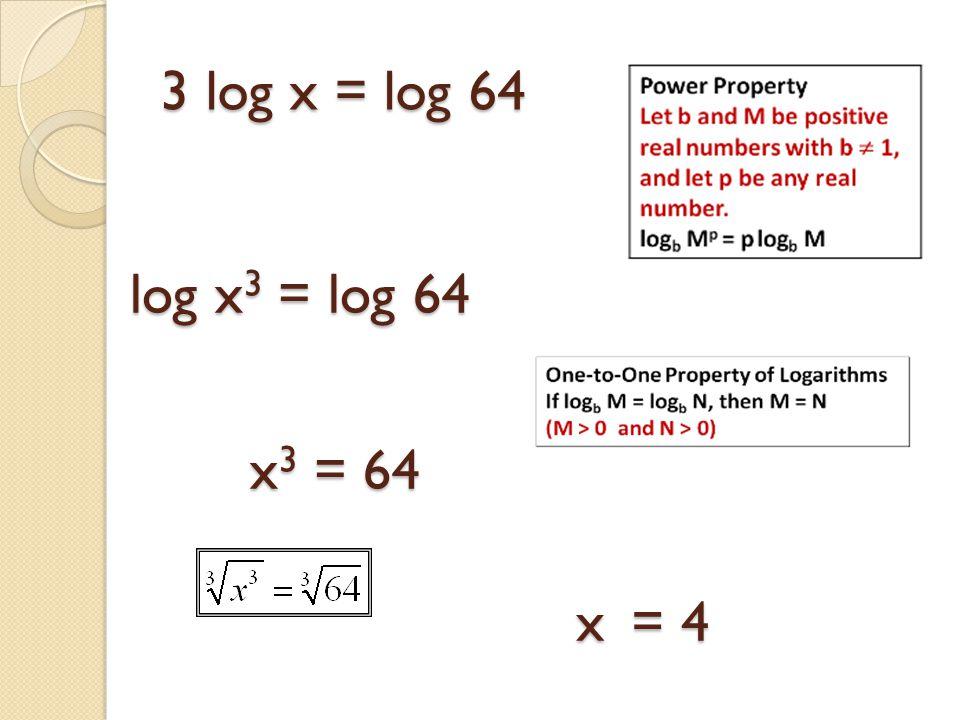 3 log x = log 64 log x 3 = log 64 x 3 = 64 x = 4