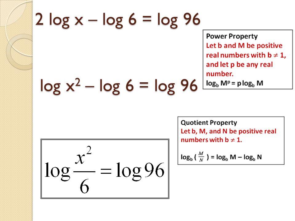 2 log x – log 6 = log 96 log x 2 – log 6 = log 96