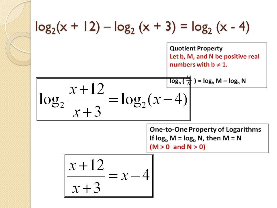 log 2 (x + 12) – log 2 (x + 3) = log 2 (x - 4)