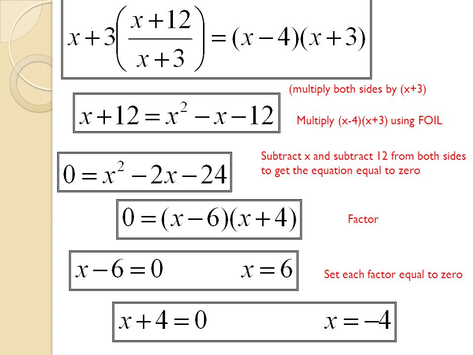 (multiply both sides by (x+3) Multiply (x-4)(x+3) using FOIL Subtract x and subtract 12 from both sides to get the equation equal to zero Factor Set e