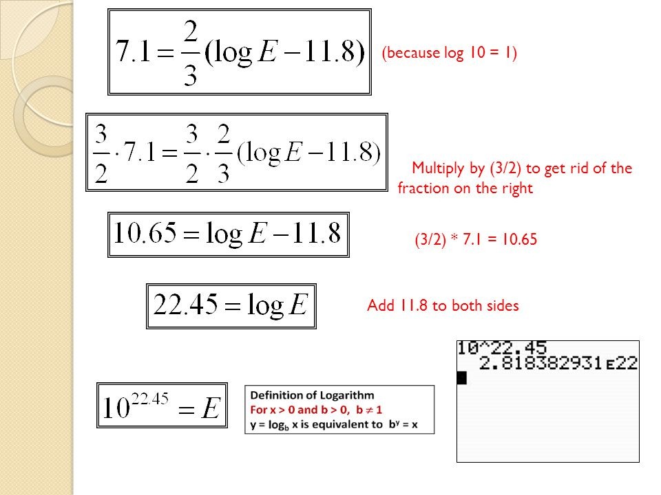 (because log 10 = 1) Multiply by (3/2) to get rid of the fraction on the right (3/2) * 7.1 = 10.65 Add 11.8 to both sides