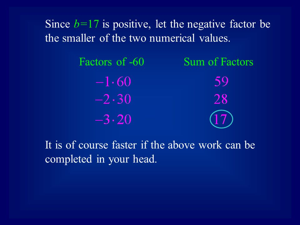 Since b=17 is positive, let the negative factor be the smaller of the two numerical values. Sum of FactorsFactors of -60 It is of course faster if the